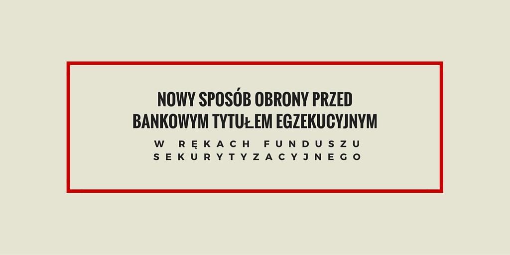 Nowy sposób obrony przed bankowym tytułem egzekucyjnym w rękach funduszu sekurytyzacyjnego – przedawnienie