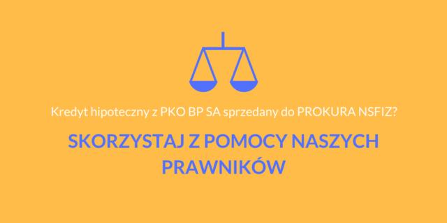 Miałeś kredyt hipoteczny w PKO BP SA, który został sprzedany do PROKURA NSFIZ i otrzymałeś pozew? Możemy pomóc w obronie przed Sądem